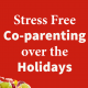 Stress Free Co-parenting Over the Holidays